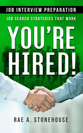 You're Hired! Job Interview Preparation - Job Search Strategies That Work by Rae A. Stonehouse