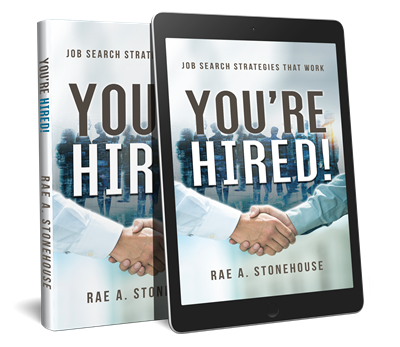 You're Hired! Job Search Strategies That Work by Rae Stonehouse. Available in paperback or as a downloadable e-book.